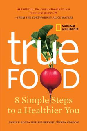True Food: Eight Simple Steps to a Healthier You de Annie B. Bond