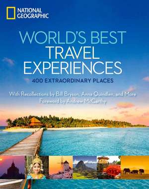 World's Best Travel Experiences: 400 Extraordinary Places de National Geographic