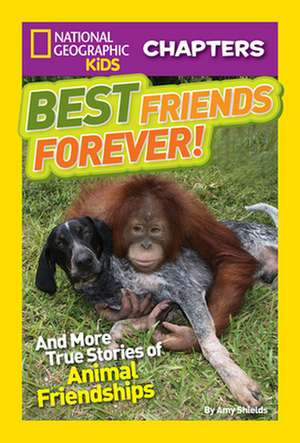Best Friends Forever!:  And More True Stories of Animal Friendships de Amy Shields