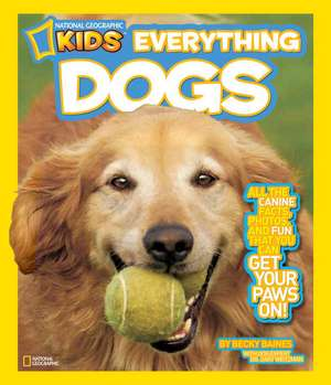 National Geographic Kids Everything Dogs:  All the Canine Facts, Photos, and Fun You Can Get Your Paws On! de Becky Baines
