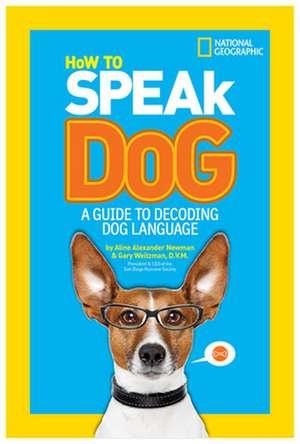 How to Speak Dog:  A Guide to Decoding Dog Language de Aline Alexander Newman