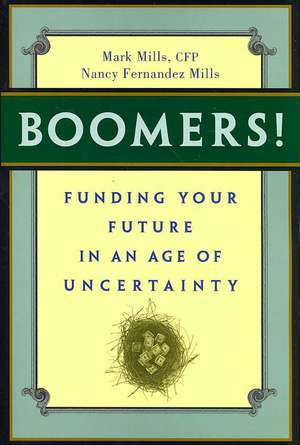 Boomers! Funding Your Future in an Age of Uncertainty de Mark Mills