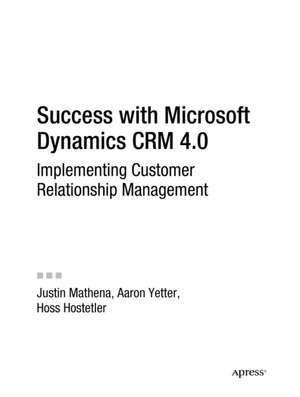 Success with Microsoft Dynamics CRM 4.0: Implementing Customer Relationship Management de Aaron Yetter