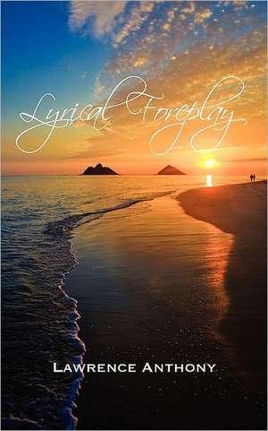 Lyrical Foreplay de Lawrence Anthony