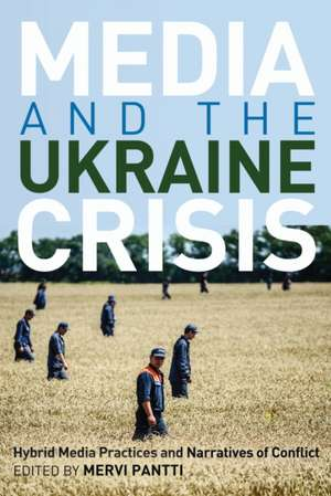 Media and the Ukraine Crisis de Mervi Pantti