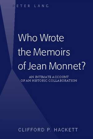 Who Wrote the Memoirs of Jean Monnet? de Clifford P. Hackett