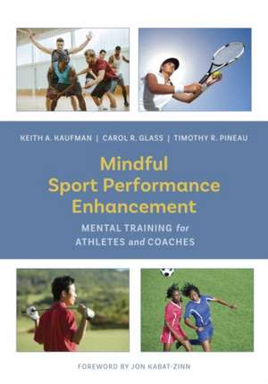 Mindful Sport Performance Enhancement: Mental Training for Athletes and Coaches de Keith A. Kaufman