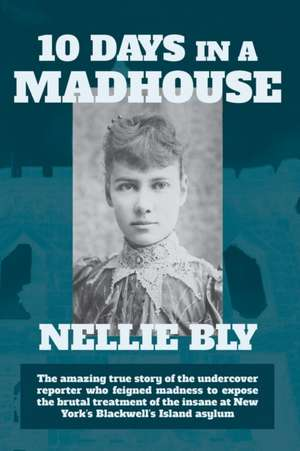 Ten Days in a Madhouse de Nellie Bly