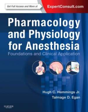Pharmacology and Physiology for Anesthesia: Foundations and Clinical Application de Hugh C. Hemmings