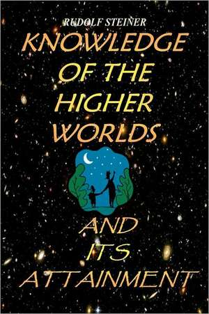 Knowledge of the Higher Worlds and Its Attainment:  A Modern Path of Initiation de Rudolf Steiner
