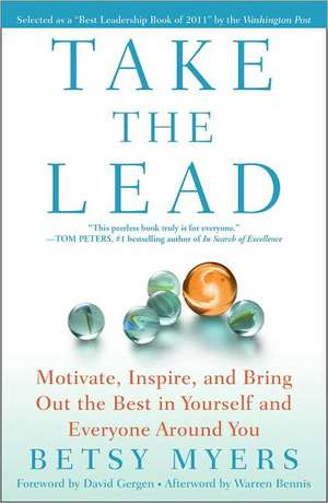 Take the Lead:  Motivate, Inspire, and Bring Out the Best in Yourself and Everyone Around You de Betsy Myers