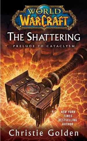 The Shattering: Prelude to Cataclysm de Christie Golden