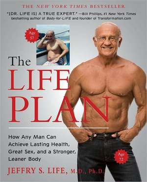 The Life Plan:  How Any Man Can Achieve Lasting Health, Great Sex, and a Stronger, Leaner Body de Jeffry S. Life