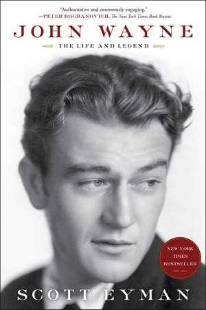 John Wayne: The Life and Legend de Scott Eyman