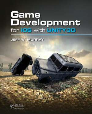 Game Development for IOS with Unity3d:  Synthesis and Applications de Jeff  W. Murray