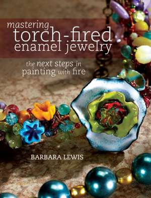 Mastering Torch-Fired Enamel Jewelry:  The Next Steps in Painting with Fire de Barbara Lewis