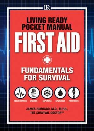 Living Ready Pocket Manual - First Aid:  Fundamentals for Survival de James Hubbard