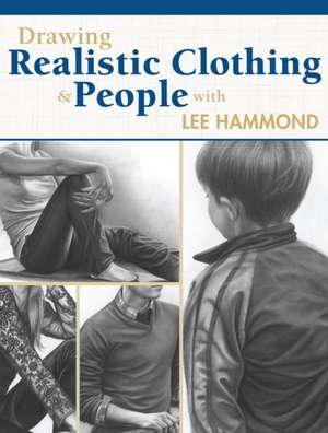 Drawing Realistic Clothing and People with Lee Hammond de Lee Hammond