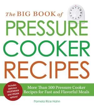 The Big Book of Pressure Cooker Recipes: More Than 500 Pressure Cooker Recipes for Fast and Flavorful Meals de Pamela Rice Hahn