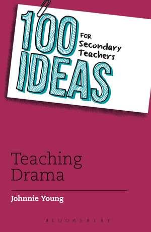 100 Ideas for Secondary Teachers: Teaching Drama de Johnnie Young