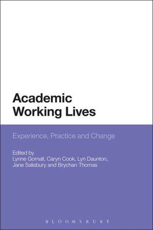 Academic Working Lives: Experience, Practice and Change de Dr Lynne Gornall
