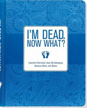 I'm Dead. Now What?: Important Information about My Belongings, Business Affairs, and Wishes de  Peter Pauper Press Inc
