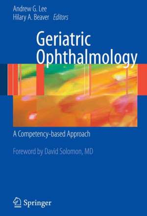 Geriatric Ophthalmology: A Competency-based Approach de Andrew G. Lee