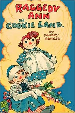 Raggedy Ann in Cookie Land: (Classic) de Johnny Gruelle