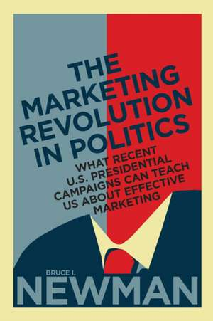 The Marketing Revolution in Politics de Bruce I. Newman