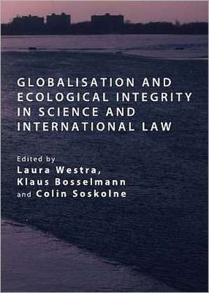 Globalisation and Ecological Integrity in Science and International Law de Laura Westra
