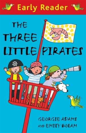 Early Reader: The Three Little Pirates de Georgie Adams