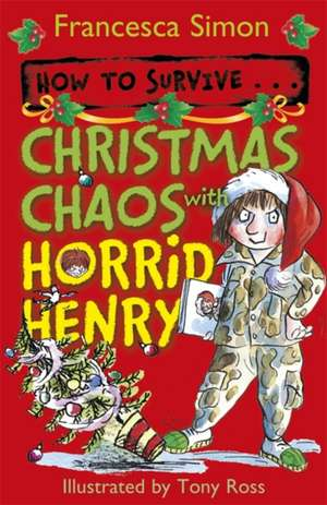 How to Survive ... Christmas Chaos with Horrid Henry de Francesca Simon
