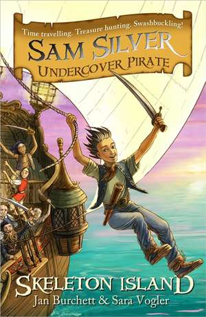 Sam Silver: Undercover Pirate: Skeleton Island de Jan Burchett