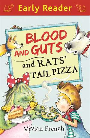 Early Reader: Blood and Guts and Rats' Tail Pizza de Vivian French