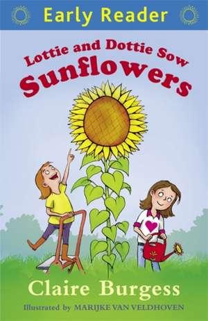 Early Reader: Lottie and Dottie Sow Sunflowers de Claire Burgess