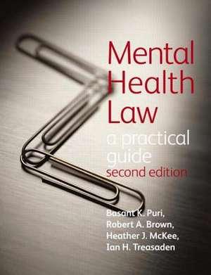 Mental Health Law 2e a Practical Guide:  Preparing for Practice de Basant Puri