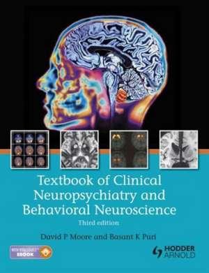 Textbook of Clinical Neuropsychiatry and Behavioral Neuroscience, Third Edition:  A Practical Handbook de David P. Moore