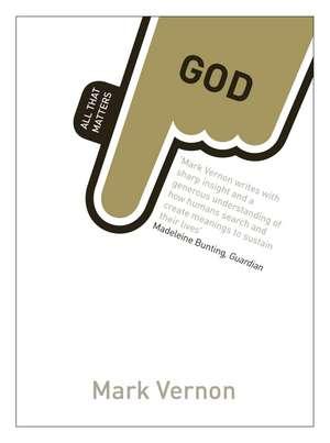 God:  All That Matters de Mark Vernon