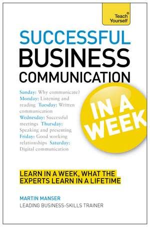 Successful Business Communication in a Week: Teach Yourself de Martin Manser