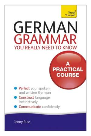 German Grammar You Really Need To Know: Teach Yourself de Jenny Russ