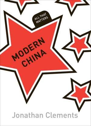 Modern China:  All That Matters de Jonathan Clements