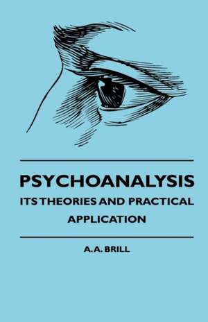 Psychoanalysis - Its Theories And Practical Application de A. A. Brill