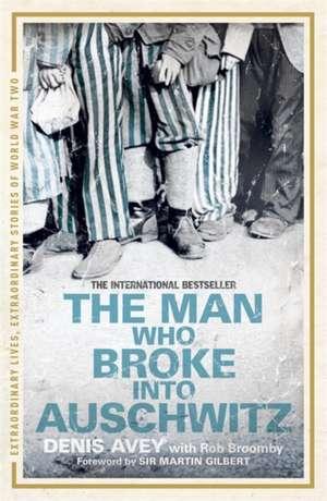 The Man Who Broke into Auschwitz de Denis Avey