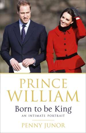 Junor, P: Prince William: Born to be King de Penny Junor