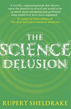 The Science Delusion de Rupert Sheldrake