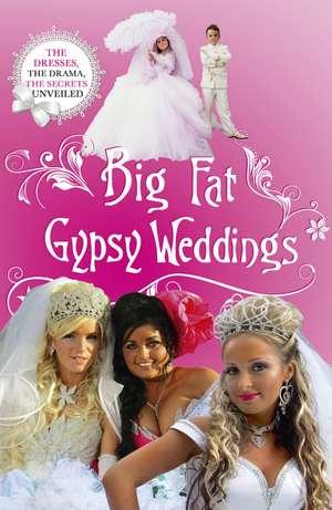 Big Fat Gypsy Weddings: The Dresses, the Drama, the Secrets Unveiled imagine
