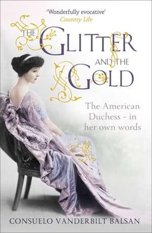 The Glitter and the Gold de CONSUELO VANDERBILT BALSAN