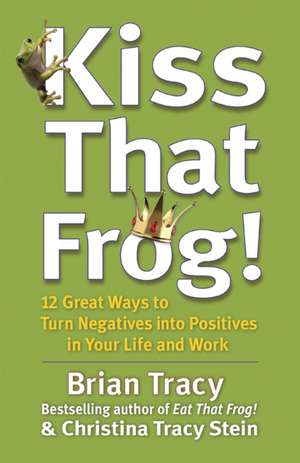 Kiss That Frog! de Brian Tracy