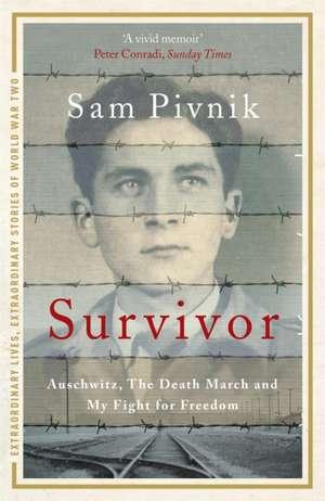 Survivor: Auschwitz, the Death March and my fight for freedom de Sam Pivnik