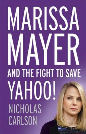 Carlson, N: Marissa Mayer and the Fight to Save Yahoo! imagine